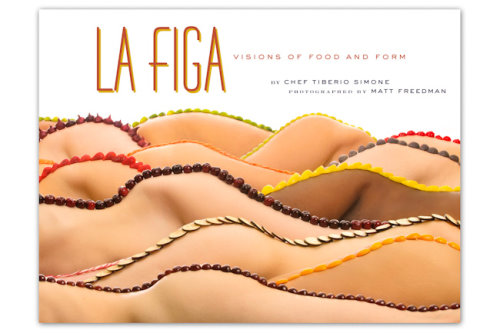 La Figa Visions of Food and Form A Book About Flavor and Pleasure